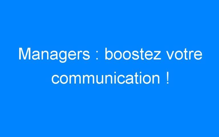 Managers : boostez votre communication !